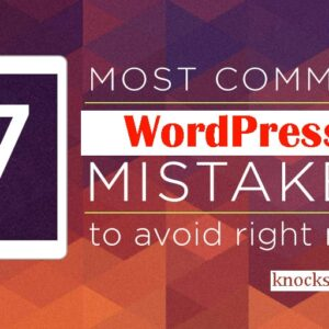 7 Mistakes Every Beginner WordPress Users Make